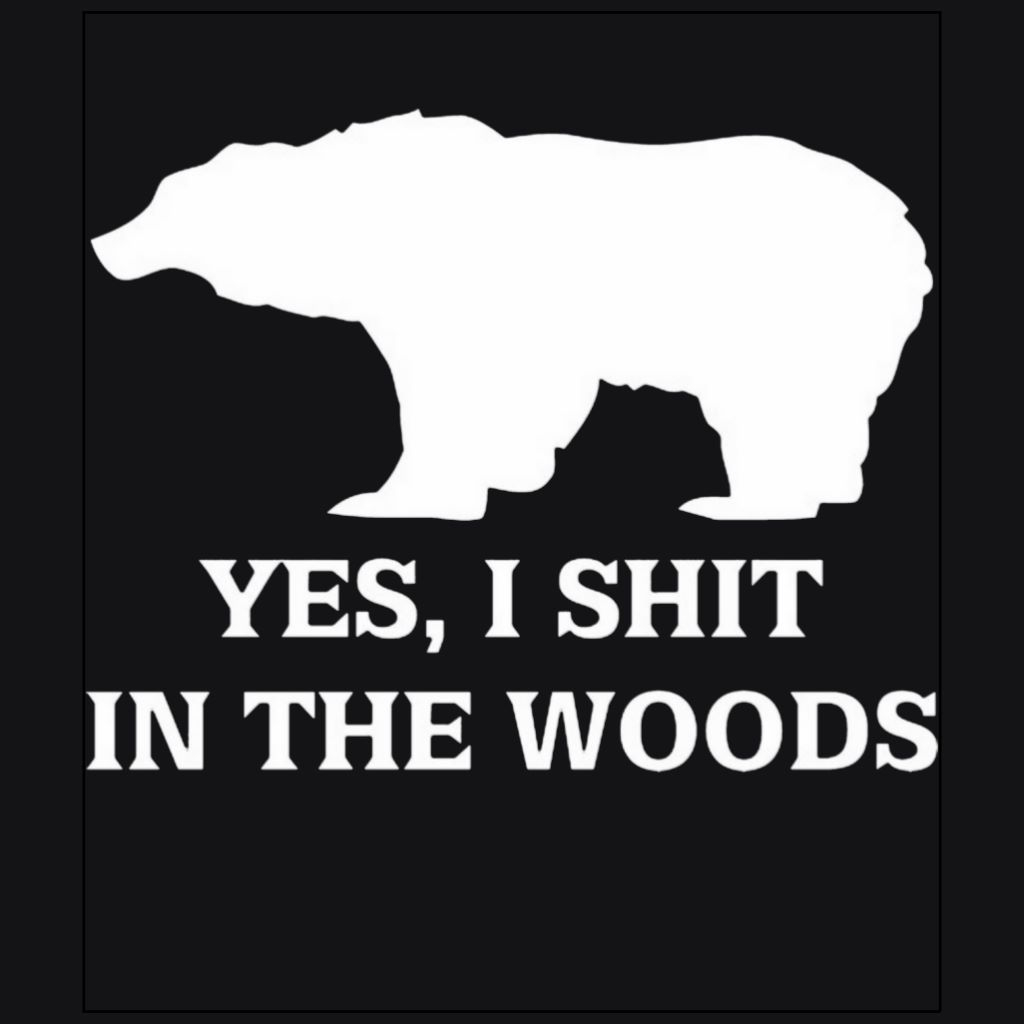 Yes !, I shit in the woods