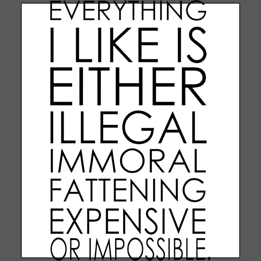 Everything i like is either illegal immoral fattening expensive or imposible funny white t-shirt