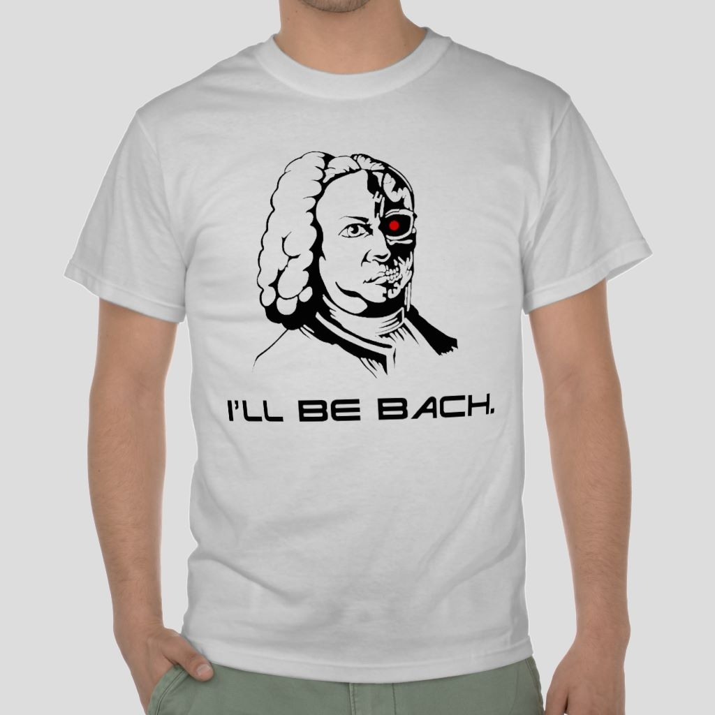 I'll be bach terminator parody Movie classical white t-shirt