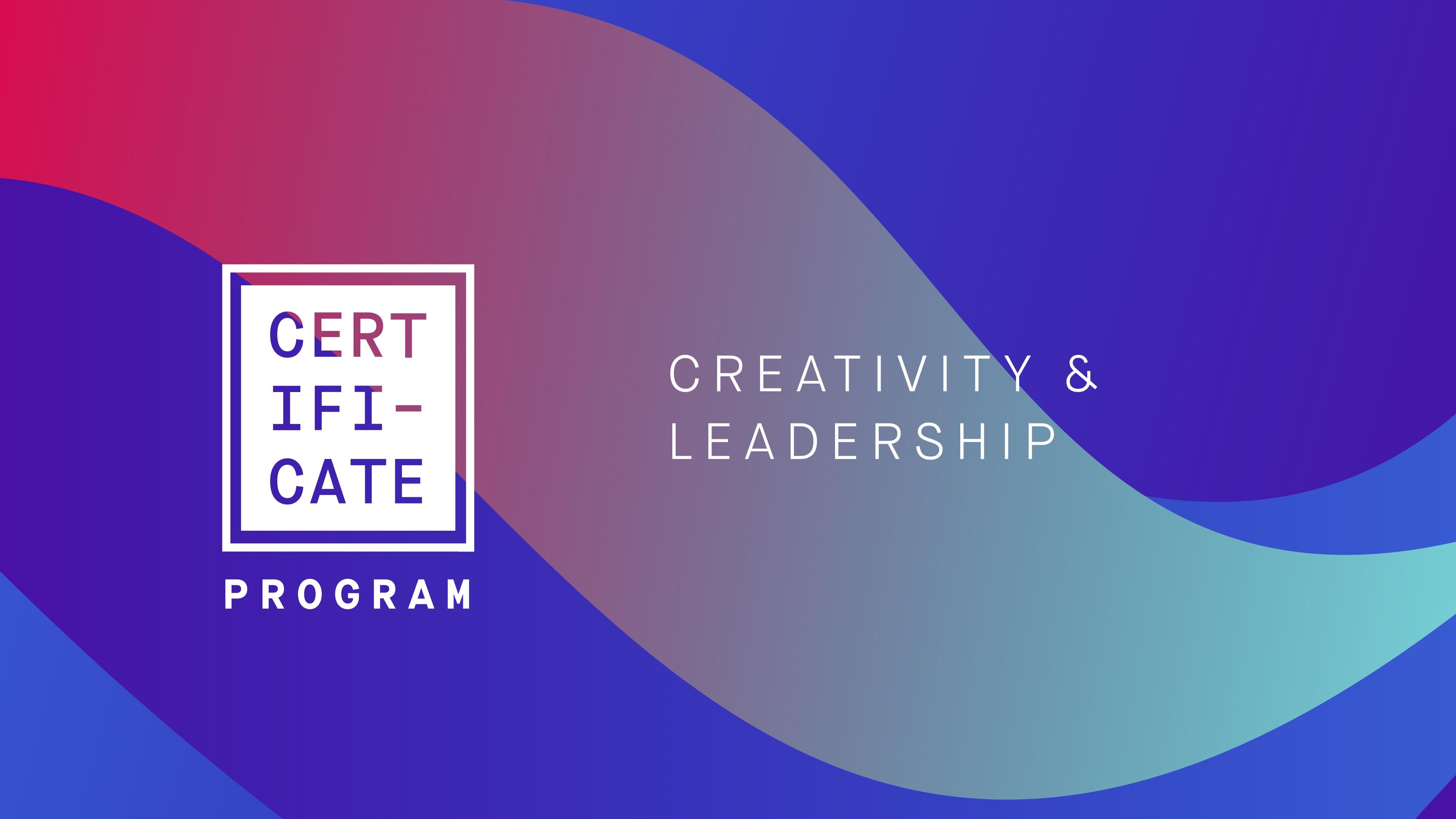 Creativity & Leadership Certificate Program