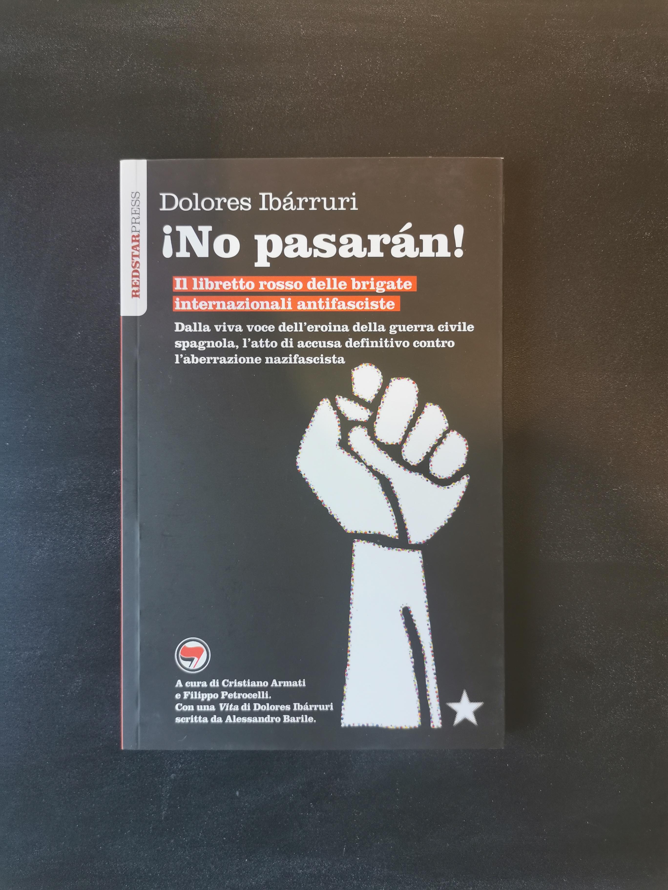¡No pasarán! - Dalla viva voce dell'eroina della guerra civile spagnola, l'atto di accusa definitivo contro l'aberrazione nazifascista