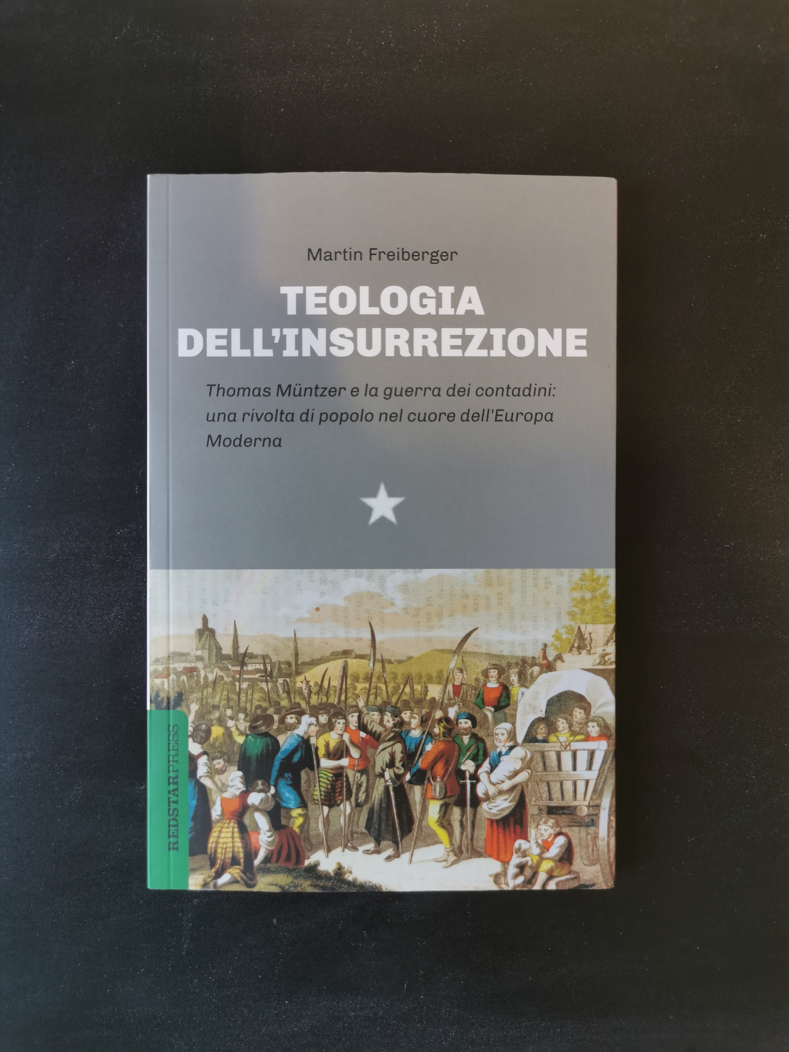 Teologia dell'insurrezione - Thomas Müntzer e la guerra dei contadini: una rivolta di popolo nel cuore dell'Europa Moderna