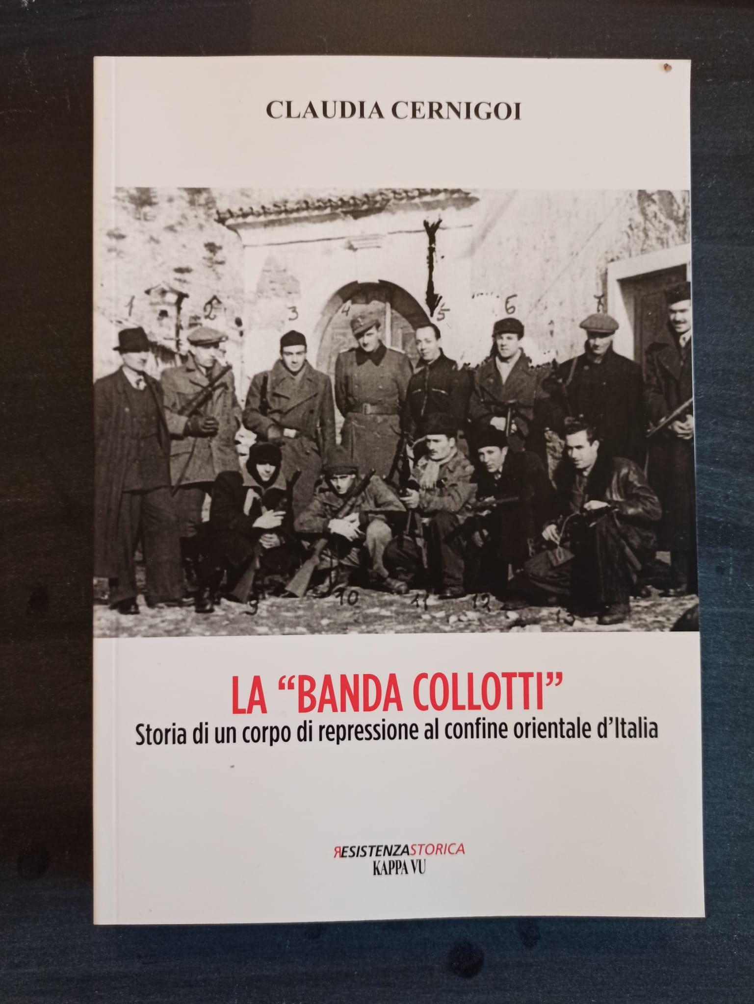 La Banda Collotti - Storia di un corpo di repressione al confine orientale d'Italia