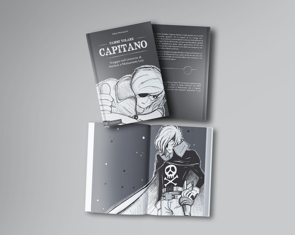Fammi volare capitano - Viaggio nell'universo di Harlock e Matsumoto Leiji